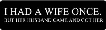 I HAD A WIFE ONCE, BUT HER HUSBAND CAME AND GOT HER Motorcycle Helmet Sticker