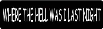 Where The Hell Was I Last Night Motorcycle Helmet Sticker