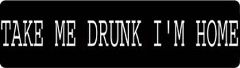 Take Me Drunk I'm Home Motorcycle Helmet Sticker