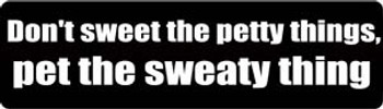 Don't Sweat The Petty Things, Pet The Sweaty Thing Motorcycle Helmet Sticker