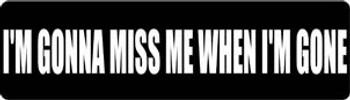 I'm Gonna Miss Me When I'm Gone Motorcycle Helmet Sticker