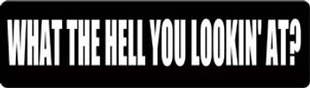 What The Hell You Lookin' At? Motorcycle Helmet Sticker