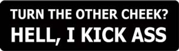 Turn The Other Cheek? Hell, I Kick Ass Motorcycle Helmet Sticker