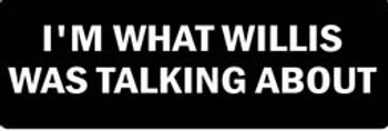 I'm What Willis Was Talking About Motorcycle Helmet Sticker