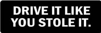 DRIVE IT LIKE YOU STOLE IT Motorcycle Helmet Sticker
