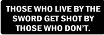 THOSE WHO LIVE BY THE SWORD GET SHOT BY THOSE WHO DON'T Motorcycle Helmet Sticker