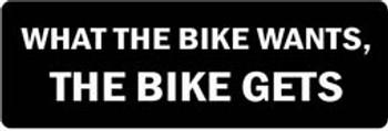 WHAT THE BIKE WANTS, THE BIKE GETS Motorcycle Helmet Sticker