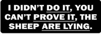 I DIDN'T DO IT, YOU CAN'T PROVE IT, THE SHEEP ARE LYING Motorcycle Helmet Sticker