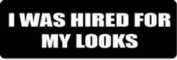 I WAS HIRED FOR MY LOOKS Motorcycle Helmet Sticker