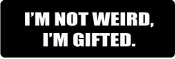 I'M NOT WEIRD, I'M GIFTED Motorcycle Helmet Sticker