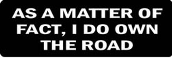 AS A MATTER OF FACT, I DO OWN THE ROAD Motorcycle Helmet Sticker
