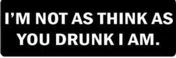I'M NOT AS THINK AS YOU DRUNK I AM Motorcycle Helmet Sticker