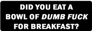 DID YOU EAT A BOWL OF DUMB FUCK FOR BREAKFAST? Motorcycle Helmet Sticker