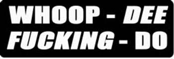 WHOOP - DEE FUCKING -DO Motorcycle Helmet Sticker