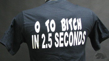 0 To Bitch In 2.5 Seconds Biker T-Shirts