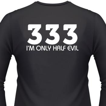 3 3 3 I'm Only Half Evil Shirt