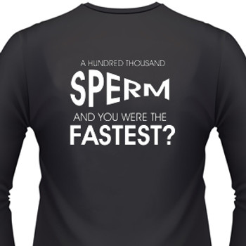 A HUNDRED THOUSAND SPERM AND YOU WERE THE FASTEST? Biker T-Shirts