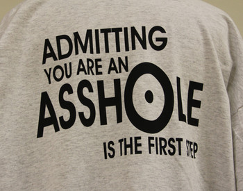 ADMITTING YOU'RE AN ASSHOLE IS THE FIRST STEP on a Gray Shirt