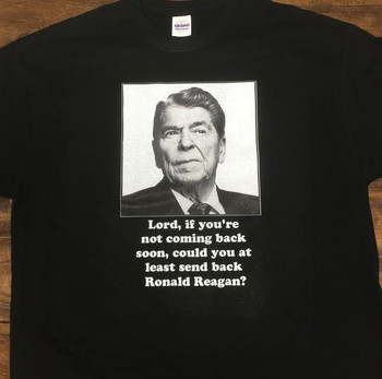 Lord, if you're not coming back soon, could you at least send back Ronald Reagan Black T-Shirt