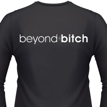 Beyond Bitch T-Shirts