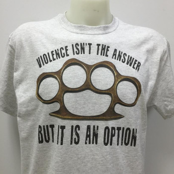 Violence Isn't The Answer But It Is An Option T-Shirt