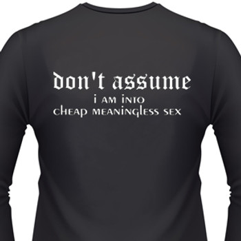 Don't ASSUME I AM INTO CHEAP MEANINGLESS SEX