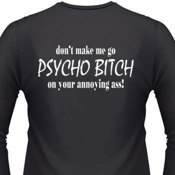 Don't Make Me Go Psycho-Bitch On Your Annoying Ass! Biker T-Shirt