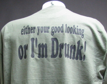Either Your Good Looking or I'm Drunk! olive drab T-Shirt