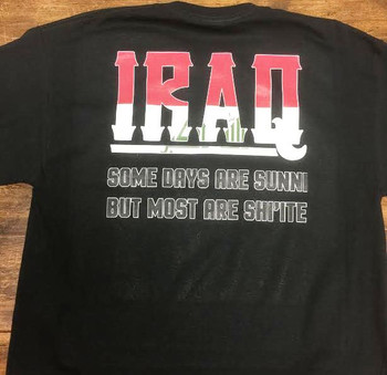 Iraq Some Days Are Sunni But Most Are Shi'ite on a black shirt