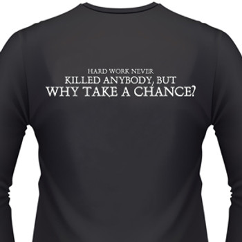 Hard Work Never Killed Anybody, But Why Take A Chance? Biker T-Shirt