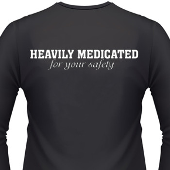 Heavily Medicated For Your Safety Biker T-Shirt
