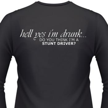 Hell Yes I'm Drunk...Do You Think I'm A Stunt Driver? Biker T-Shirt