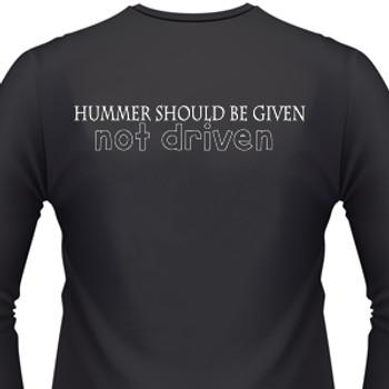 Hummers Should Be Given Not Driven Biker T-Shirt