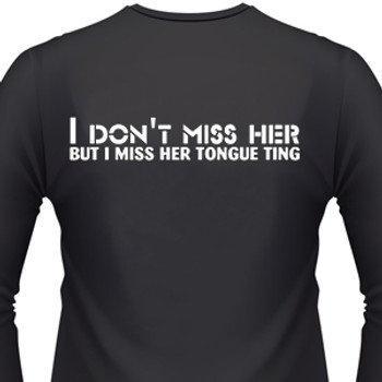 I Don't Miss Her, But I Miss Her Tongue Ring Biker T-Shirt
