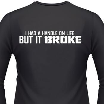 I Had A Handle On Life But It Broke Biker T-Shirts