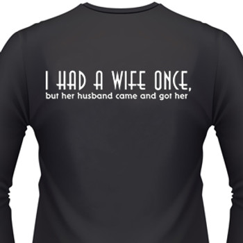 I HAD A WIFE ONCE, BUT HER HUSBAND CAME AND GOT HER Biker T-Shirts