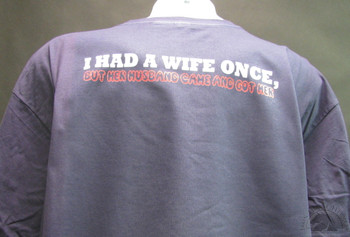 I HAD A WIFE ONCE, BUT HER HUSBAND CAME AND GOT HER T-Shirt