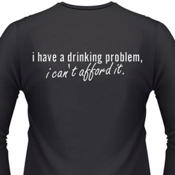 I Have A Drinking Problem, I Can't Afford It Biker T-Shirt