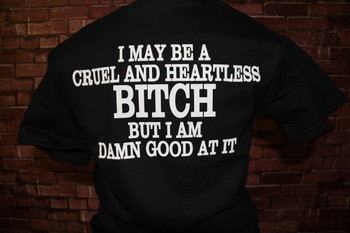 I May Be A Cruel And Heartless Bitch, But I Am Damn Good At It Biker T-Shirt