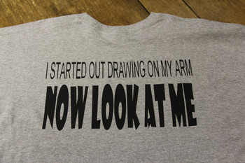 I Started Out Drawing On My Arm Now Look At Me Shirt