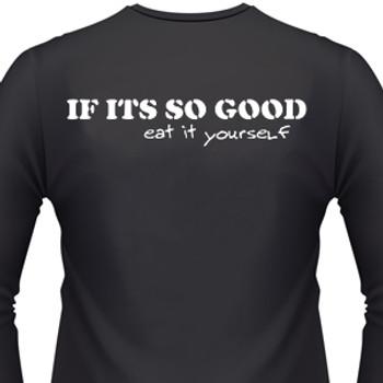 If Its So Good, Eat It Yourself Biker T-Shirt