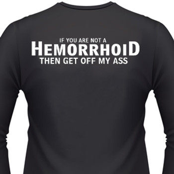 If You Are Not A Hemorrhoid Then Get Off My Ass