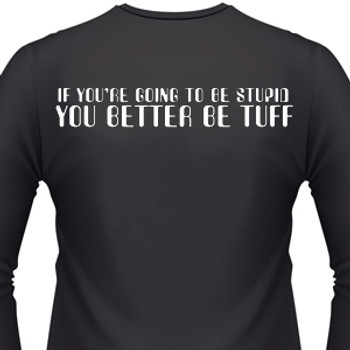 If You're Going To Be Stupid, You Better Be Tuff Biker T-Shirt