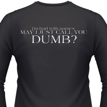 I'm Bad With Names. May I Just Call You Dumb? Biker T-Shirt