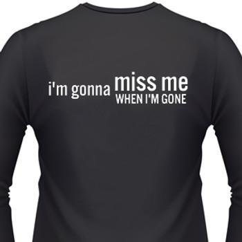 I'm Gonna Miss Me When I'm Gone Biker T-Shirt