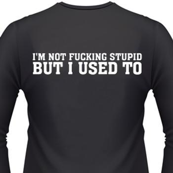 I'M NOT FUCKIN STUPID, BUT I USED TO Biker T-Shirts