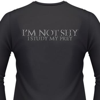 I'M NOT SHY, I STUDY MY PREY Shirt