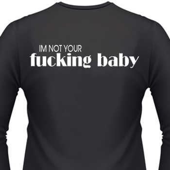 I'm Not Your Fucking Baby Biker T-Shirt