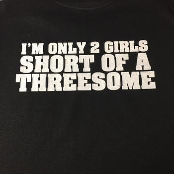 I'm Only 2 Girls Short Of A Threesome Biker T-Shirt