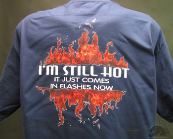 I'M STILL HOT IT JUST COMES IN FLASHES NOW blue T-Shirts
